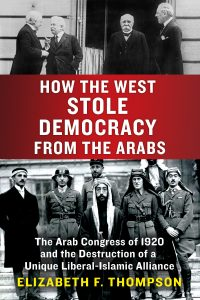 Elizabeth F. Thompson,How the West Stole Democracy from the Arabs