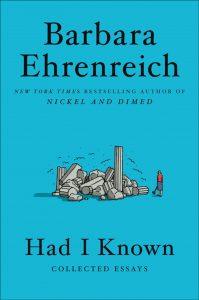 Barbara Ehrenreich,Had I Known: Collected Essays