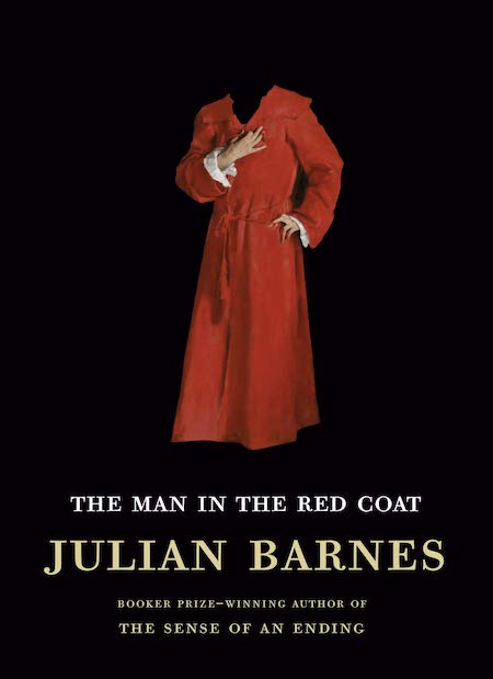 Julian Barnes, <em>The Man in the Red Coat</em>; design by John Gall, cover image by John Singer Sargent (Knopf, February 18)