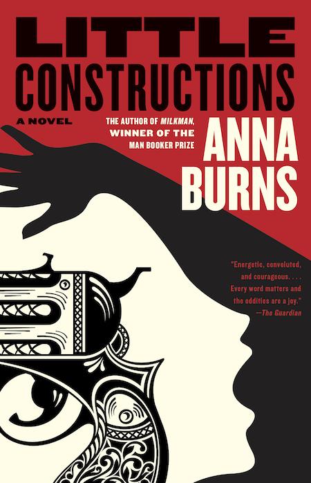 Anna Burns, <em>Little Constructions</em>; design by Kapo Ng (Graywolf, February 18)
