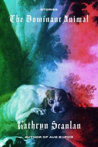 The Dominant Animal_Kathryn Scanlan