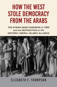 how the west stole democracy from the arabs_elizabeth f thompson