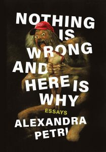 Alexandra Petri, Nothing is Wrong and Here is Why: Essays