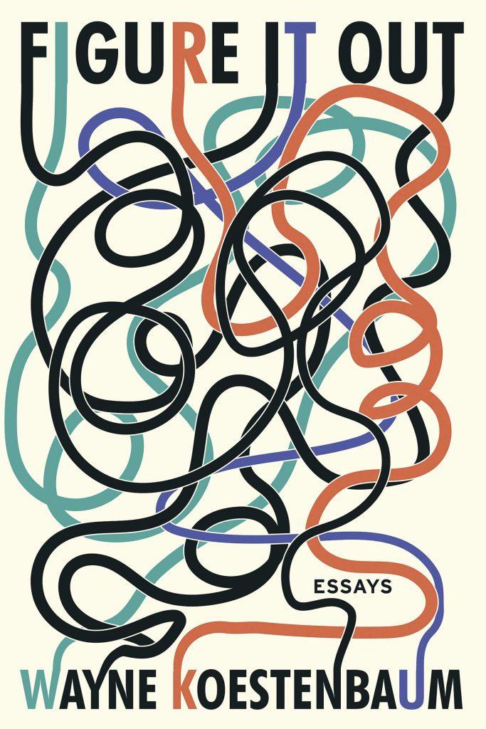 "Wayne Koestenbaum, <a href=""https://bookshop.org/a/132/9781593765958"" target=""_blank"" rel=""noopener""><em>Figure It Out</em></a>; cover design by Salu.io (Soft Skull, May 5)"