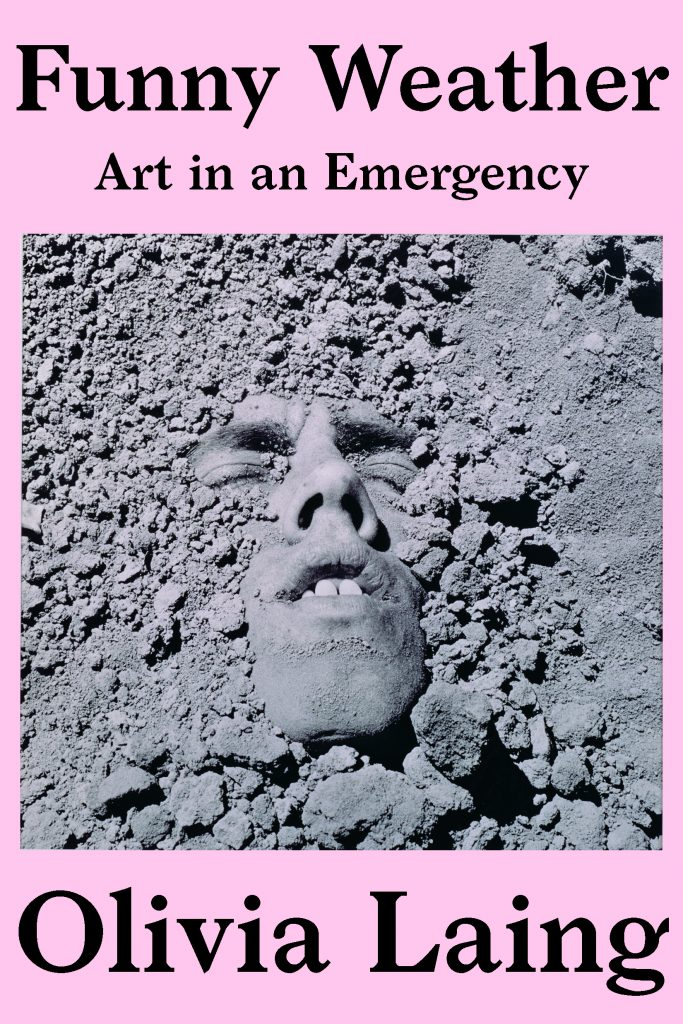 """Olivia Laing, <a href=""""https://bookshop.org/a/317/9781324005704"""" target=""""_blank"""" rel=""""noopener""""><em>Funny Weather: Art in an Emergency</em></a>; cover design by Kelly Winton, art direction by Sarahmay Wilkinson (W. W. Norton, May 12)"""