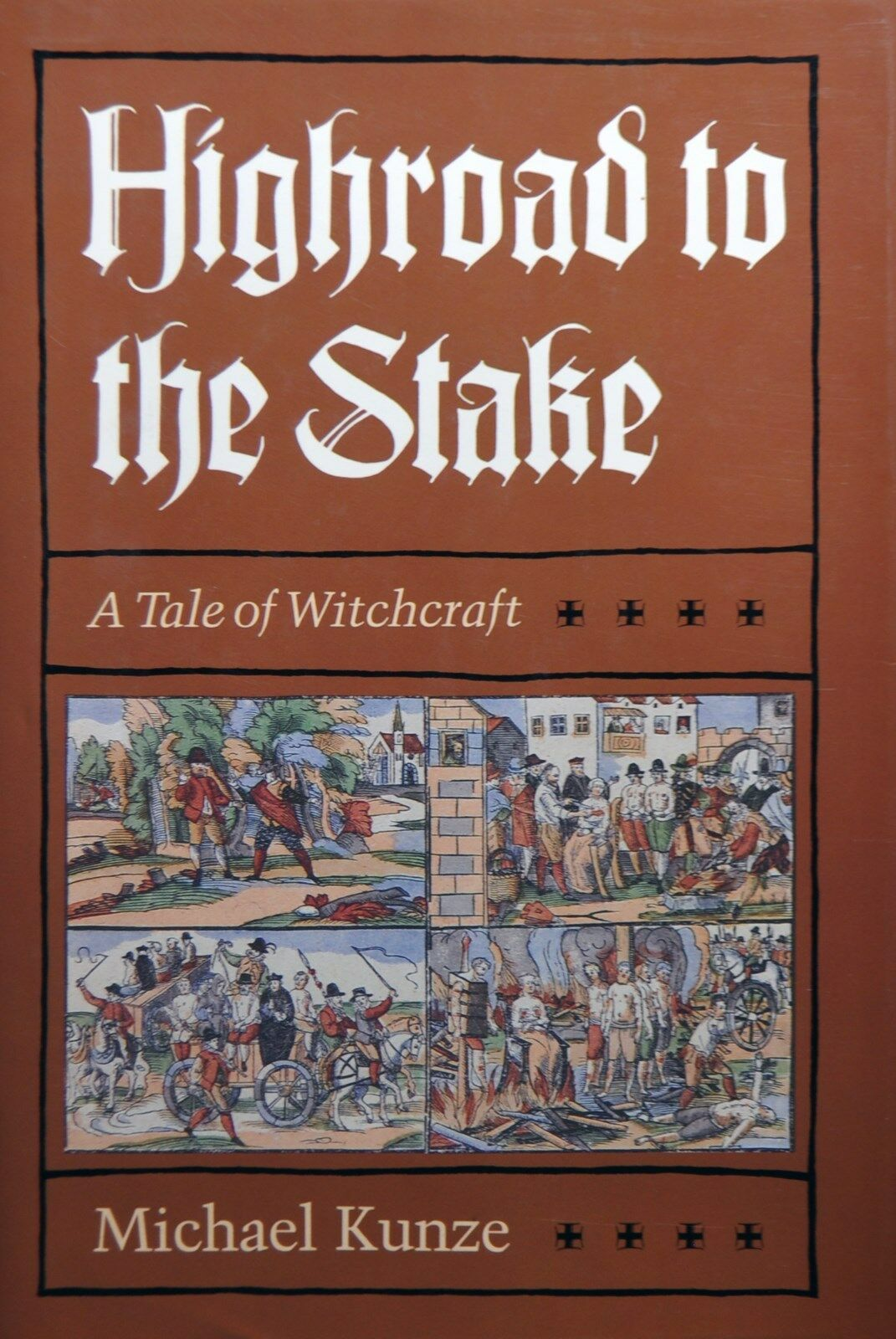Highroad to the Stake: A Tale of Witchcraft, by Michael Kunze