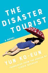 Yun Ko-eun, tr. Lizzie Buehler, The Disaster Tourist