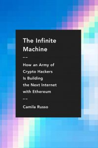 Camila Russo,The Infinite Machine: How an Army of Crypto-hackers is building the Next Internet with Ethereum