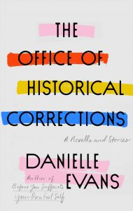 Danielle Evans, The Office of Historical Corrections: A Novella and Stories