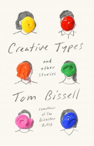 Tom Bissell,Creative Types: and Other Stories