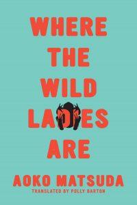 Aoko Matsuda, tr. Polly Barton,Where the Wild Ladies Are
