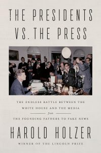 Harold Holzer, The Presidents vs. the Press