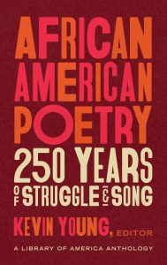 Kevin Young, ed., African American Poetry: 250 Years of Struggle and Song