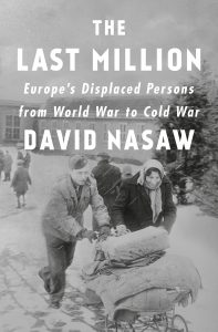 David Nasaw, The Last Million: Europe's Displaced Persons from World War to Cold War