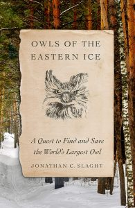 Jonathan C. Slaght,Owls of the Eastern Ice: A Quest to Find and Save the World's Largest Owl