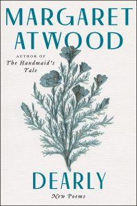 Margaret Atwood, Dearly: Poems