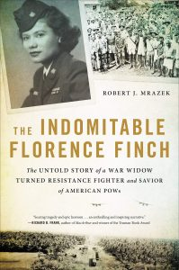 Robert J. Mrazek,The Indomitable Florence Finch: Untold Story of a War Widow Turned Resistance Fighter and Savior of American POWs