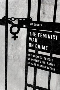 feminist war on crime, aya gruber