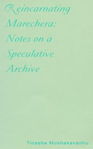 REINCARNATING MARECHERA- NOTES ON A SPECULATIVE ARCHIVE