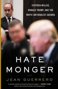 Jean Guerrero, Hatemonger: Stephen Miller, Donald Trump, and the White Nationalist Agenda