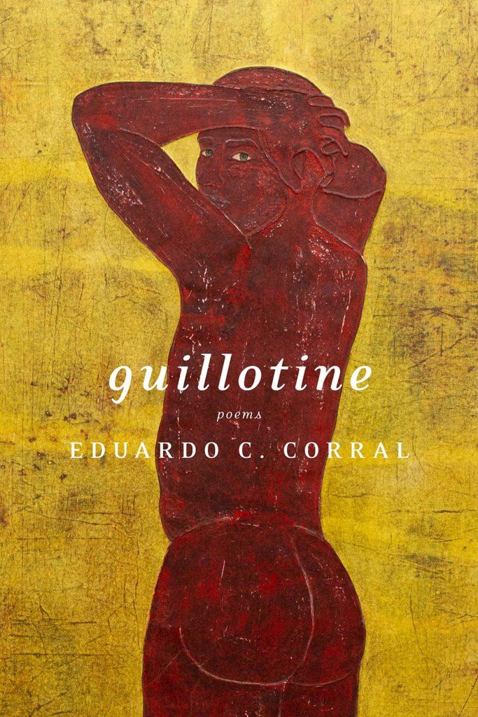 "Eduardo C. Corral, <em><a href=""https://bookshop.org/a/132/9781644450307"" rel=""noopener"" target=""_blank"">Guillotine</a></em>; cover design by Carlos Esparza, cover art by Felipe Baeza (Graywolf, August 4)"