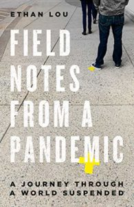 Ethan Lou, Field Notes from a Pandemic