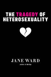 Jane Ward, The Tragedy of Heterosexuality
