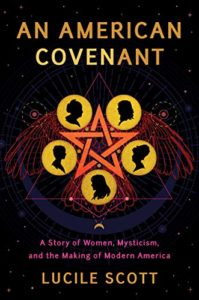 An American Covenant: A Story of Women, Mysticism, and the Making of Modern America by Lucile Scott