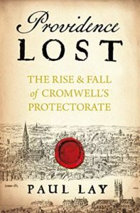 Paul Lay, Providence Lost: The Rise and Fall of Cromwell's Protectorate
