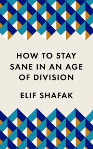 Elif Shafak, How to Stay Sane in an Age of Division