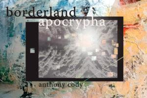 Anthony Cody, Borderland Apocrypha