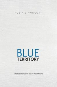 Robin Lippincott, Blue Territory: A Meditation on the Life and Art of Joan Mitchell