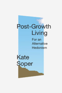Post Growth Living: For an Alternative Hedonism by Kate Soper