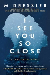 M Dressler, I See You So Close, Volume 2: The Last Ghost Series, Book Two