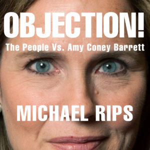 Michael Rips, Objection! The People Vs. Amy Coney Barrett