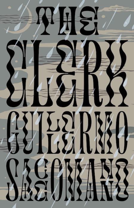 "<strong>Guillermo Saccomanno, <a href=""https://bookshop.org/a/132/9781948830256"" target=""_blank"" rel=""noopener""><em>The Clerk</em></a>; cover design by Alban Fischer (Open Letter, September)</strong>"