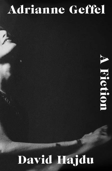 "<strong>David Hajdu, <a href=""https://bookshop.org/a/132/9780393634228"" target=""_blank"" rel=""noopener""><em>Adrianne Geffel: A Fiction</em></a>; cover design by Jaya Miceli (W. W. Norton, September)</strong>"