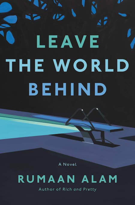 """<strong>Rumaan Alam, <a href=""""https://bookshop.org/a/132/9780062667632"""" target=""""_blank"""" rel=""""noopener""""><em>Leave The World Behind</em></a>; cover design by Sara Wood (Ecco, October)</strong>"""