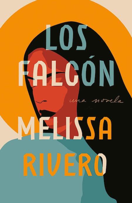 """<strong>Melissa Rivero, <a href=""""https://bookshop.org/a/132/9780593081594"""" target=""""_blank"""" rel=""""noopener""""><em>Los Falcón</em></a>; cover design by Adalis Martinez (Vintage Espanol, April)</strong>"""