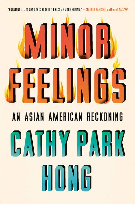 """<strong>Cathy Park Hong, <a href=""""https://bookshop.org/a/132/9781984820365"""" target=""""_blank"""" rel=""""noopener""""><em>Minor Feelings</em></a>; cover design by Na Kim</strong>"""