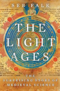The Light Ages: The Surprising Story of Medieval Science by Seb Falk