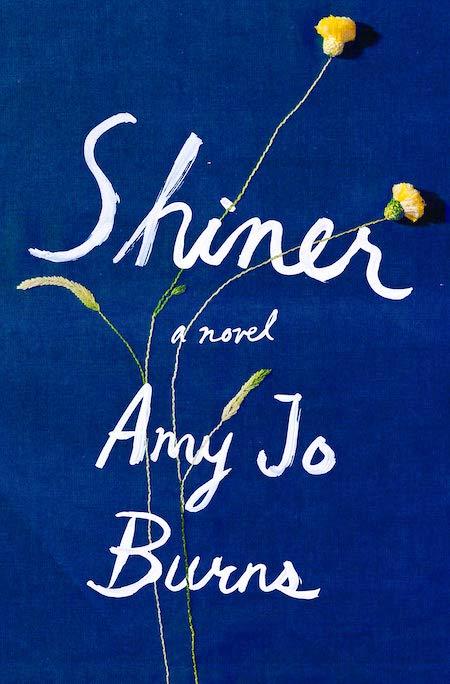 "<strong>Amy Jo Burns, <em><a href=""https://bookshop.org/a/132/9780525533641"" target=""_blank"" rel=""noopener noreferrer"">Shiner</a></em>, cover design by Jaya Miceli (Riverhead, May)</strong>"