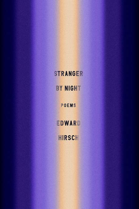 """<strong>Edward Hirsch, <a href=""""https://bookshop.org/a/132/9780525657781"""" target=""""_blank"""" rel=""""noopener""""><em>Stranger by Night</em></a>; cover design by Tyler Comrie (Knopf, February)</strong>"""