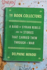 The Book Collectors: A Band of Syrian Rebels and the Stories That Carried Them Through a War by Delphine Minoui