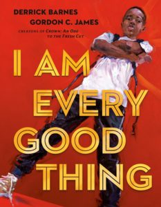 Derrick Barnes (illustrated by Gordon C. James), I Am Every Good Thing