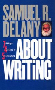 Samuel Delany, About Writing: Seven Essays, Four Letters, & Five Interviews