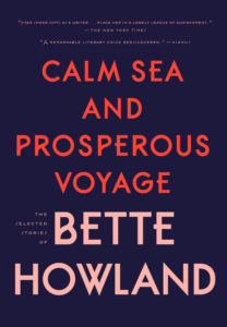 Calm Sea and Prosperous Voyage: The Selected Stories of Bette Howland
