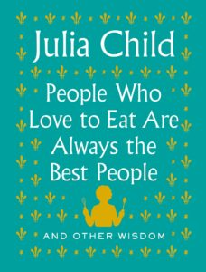 julia child_people who love to eat are the best people