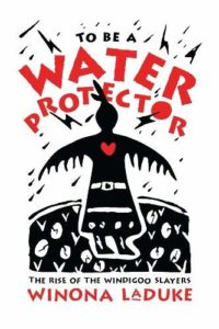 Winona LaDuke, To Be A Water Protector