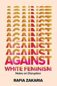 Rafia Zakaria, Against White Feminism
